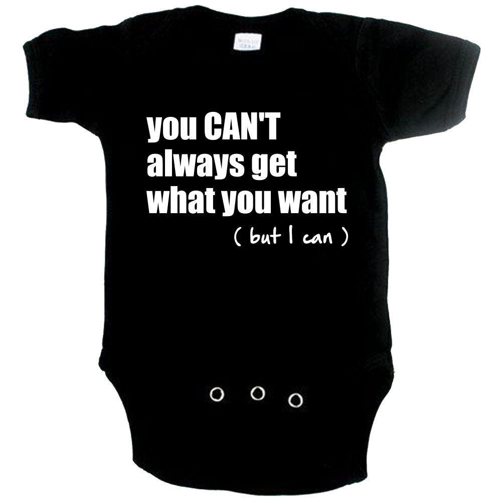 Cool Baby onesie you cant always get what you want but I can